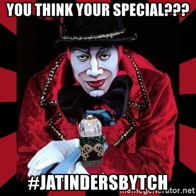 willianss - YOU THINK YOUR SPECIAL??? #JATINDERSBYTCH