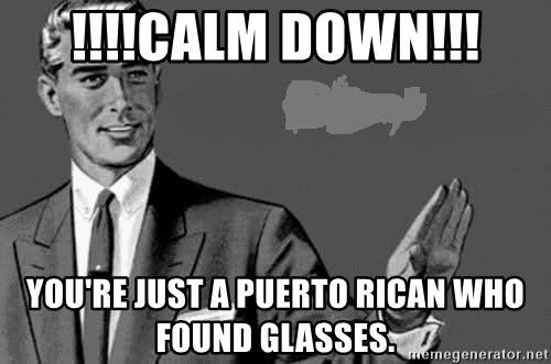Correction Man  - !!!!CALM DOWN!!! YOU'RE JUST A PUERTO RICAN WHO FOUND GLASSES.