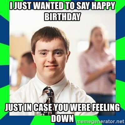 Down Syndrome Party Guy - i just wanted to say happy birthday just in case you were feeling down