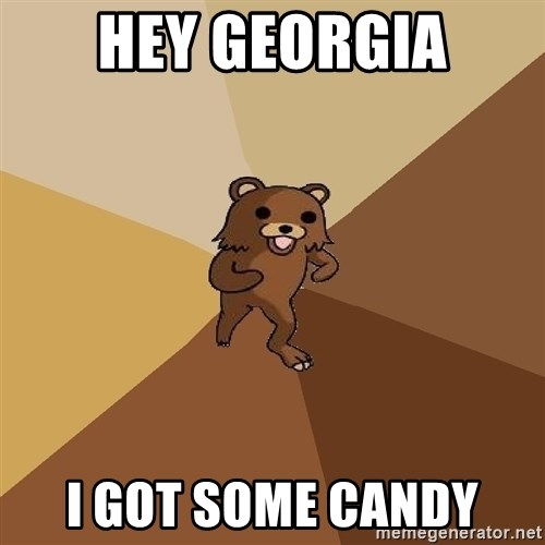 Pedo Bear From Beyond - HEY GEORGIA I GOT SOME CANDY