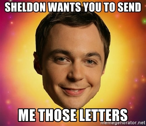 Sheldon Big Bang Theory - Sheldon wants you to send me those letters
