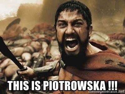 300 -  THIS IS PIOTROWSKA !!!