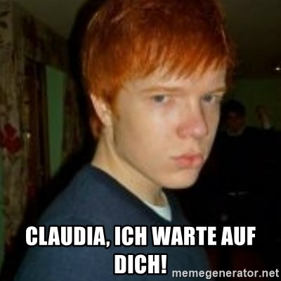 Flame_haired_Poser -  CLAUDIA, ICH WARTE AUF DICH!