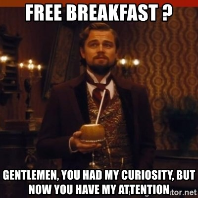 you had my curiosity dicaprio - Free breakfast ? Gentlemen, you had my curiosity, but now you have my attention