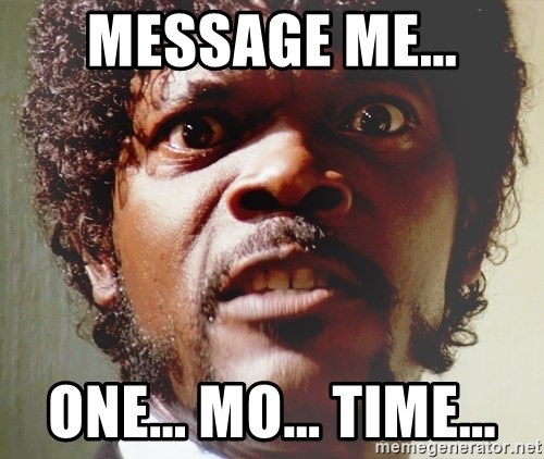 Mad Samuel L Jackson - message me... One... Mo... time...