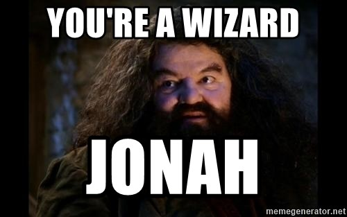 Yer A Wizard Harry Hagrid - You're A Wizard JOnah