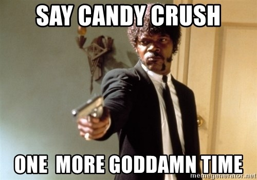 Samuel L Jackson - Say candy crush One  more goddamn time