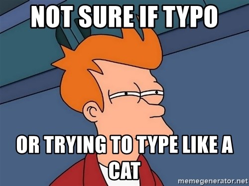 Futurama Fry - Not sure if typo or trying to type like a cat