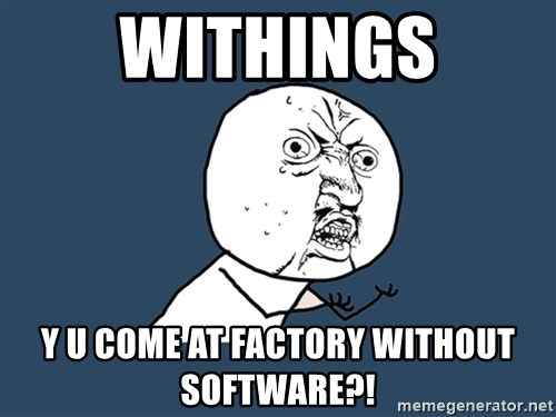 Y U No - Withings Y U come AT FACTORY without software?!