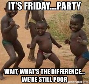 african children dancing - It's Friday....PARTY wait, what's the difference... we're still poor