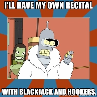 Blackjack and hookers bender - I'll have my own recital with blackjack and hookers