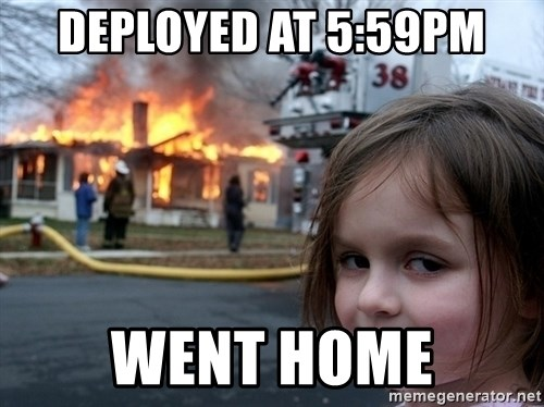 Disaster Girl - Deployed at 5:59pm went home