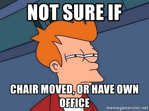 Futurama Fry - not sure if chair moved, or have own office