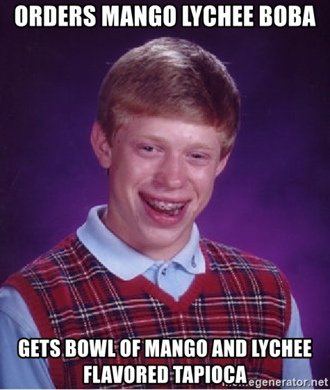 Bad Luck Brian - Orders mango lychee boba gets bowl of mango and lychee flavored tapioca