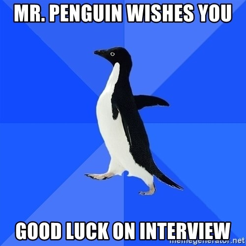 Socially Awkward Penguin - Mr. Penguin wishes you Good luck on interview