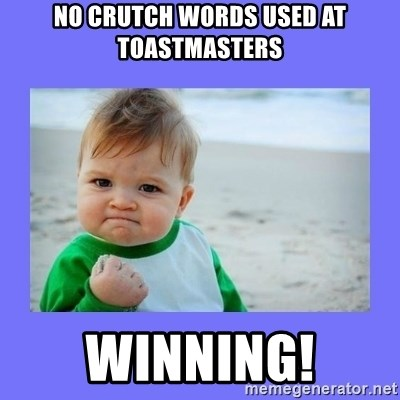 Baby fist - No crutch words used at Toastmasters Winning!