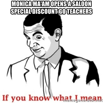 Mr.Bean - If you know what I mean - MONICA MA'AM OPENS A SALOON SPECIAL DISCOUNT GO TEACHERS