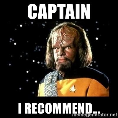Worf - CaPTAIN I RECOMMEND...