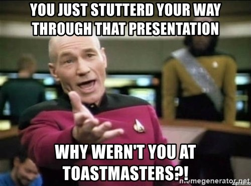 Picard why the fuck - you just stutterd your way through that presentation Why wern't you at toastmasters?!