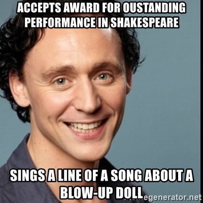 Nice Guy Tom Hiddleston - Accepts award for oustanding performance in Shakespeare sings a line of a song about a blow-up doll