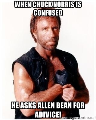 Chuck Norris Meme - WHEN CHUCK NORRIS IS CONFUSED HE ASKS ALLEN BEAN FOR ADIVICE!