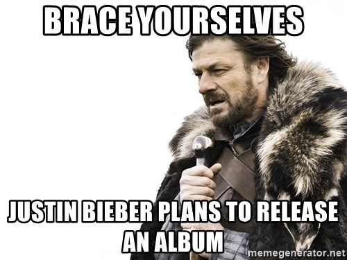 Winter is Coming - Brace yourselves Justin bieber plans to release an album
