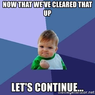 Success Kid - now that we've cleared that up let's continue...