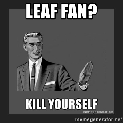 kill yourself guy - Leaf fan?