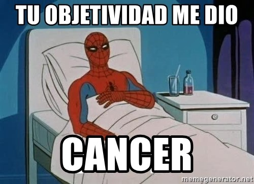 Cancer Spiderman - TU OBJETIVIDAD ME DIO  CANCER