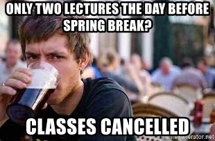 The Lazy College Senior - only two lectures the day before spring break? classes cancelled