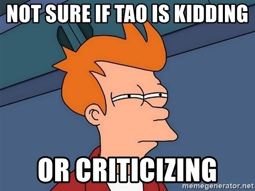 Futurama Fry - NOT SURE IF TAO IS KIDDING OR criticizing