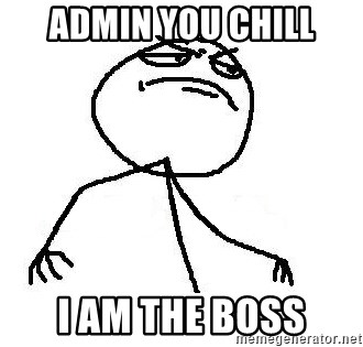 Like A Boss - Admin you Chill I am the boss