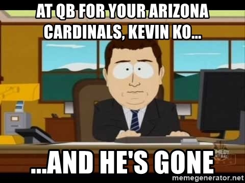 Aand Its Gone - At QB for your Arizona cardinals, Kevin Ko... ...And he's gone