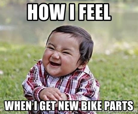 Evil Plan Baby - How I feel When I get new bike parts