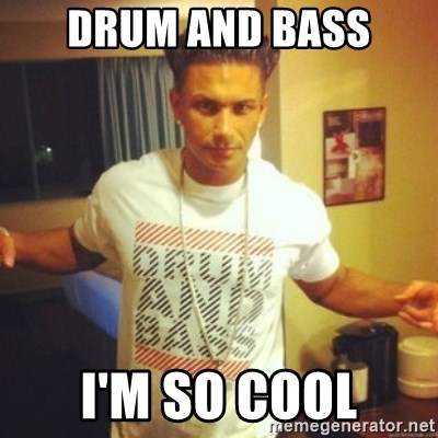 Drum And Bass Guy - DRUM AND BASS I'M SO COOL