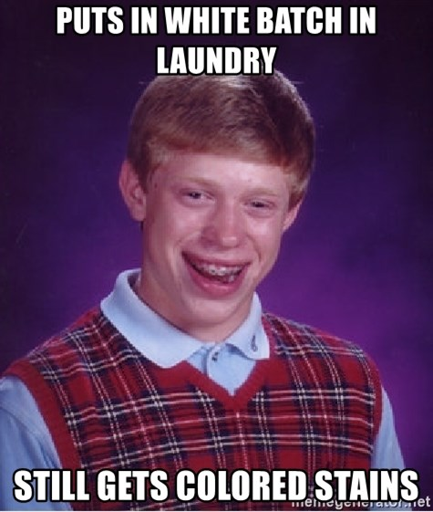 Bad Luck Brian - Puts in white batch in laundry Still gets colored stains