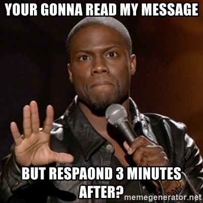 Kevin Hart - Your gonna reaD my mesSage But respaond 3 minutes after?