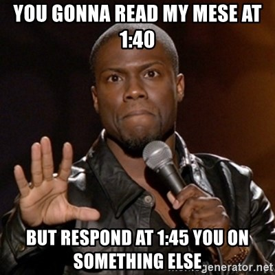 Kevin Hart - You gonna read my mese at 1:40 but responD at 1:45 you on something else