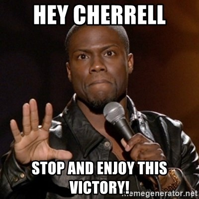Kevin Hart - Hey Cherrell Stop and enjoy this victory!