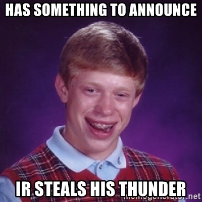Bad Luck Brian - has something to announce ir steals his thunder