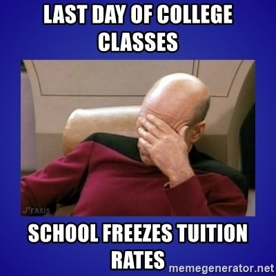 Picard facepalm  - last day of college classes school freezes tuition rates