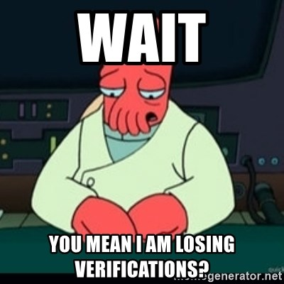 Sad Zoidberg - Wait You mean i am losing verifications?