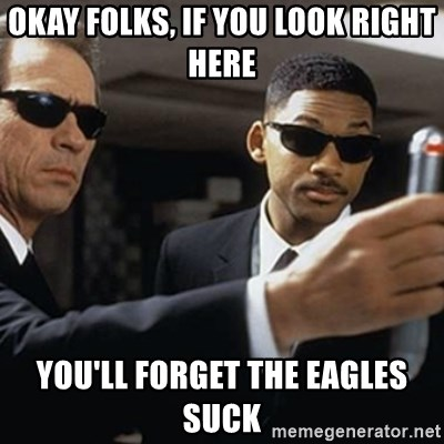 men in black - okay folks, if you look right here you'll forget the eagles suck