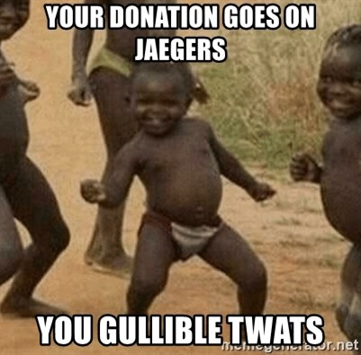 Success African Kid - YOUR DONATION GOES ON JAEGERS YOU GULLIBLE TWATS