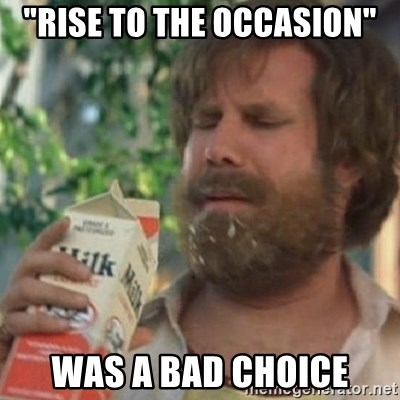 """Milk was a bad choice - """"Rise to the occasion"""" was a bad choice"""