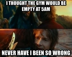 Never Have I Been So Wrong - I thought the gym would be empty at 5Am Never have i been so wrong