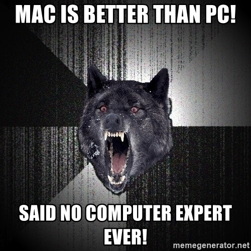 flniuydl - Mac is better than pC! Said no computer expert ever!