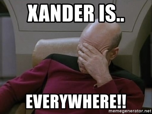 Picardfacepalm - XANDER IS.. EVERYWHERE!!