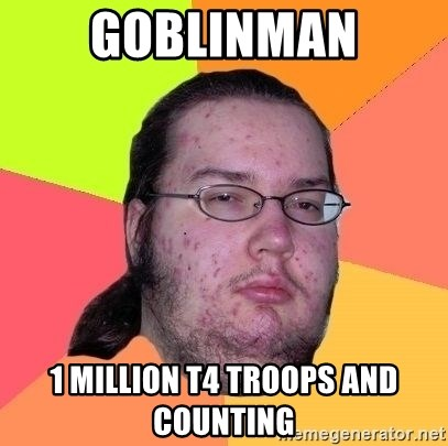 Gordo Nerd - GoBlinman 1 million t4 troops and counting