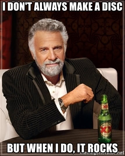 The Most Interesting Man In The World - I DON'T ALWAYS MAKE A DISC BUT WHEN I DO, IT ROCKS